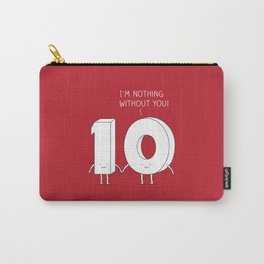 I'm nothing without you! Carry-All Pouch