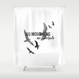 No mourners, no funerals Shower Curtain
