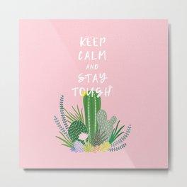 Keep Calm and Stay Tough Metal Print