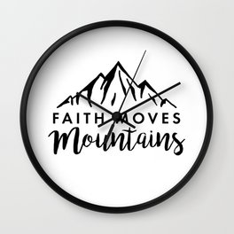 Faith Quote - Faith Moves Mountains Wall Clock