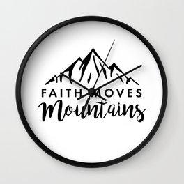 Faith Quote - Faith Moves Mountains Wall Clock