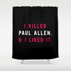 American Psycho - I killed Paul Allen. And I liked it. Shower Curtain