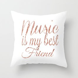 Music is my best friend, rose gold Throw Pillow