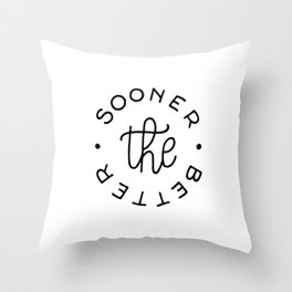 The sooner the better Throw Pillow