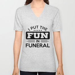 Sarcasm Fun in Funeral Dark Humor Gift Unisex V-Neck