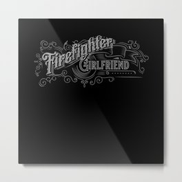 Firefighter Girlfriend - Firefighter Design Metal Print