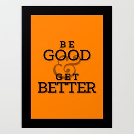 Be Good & Get Better Poster Art Print