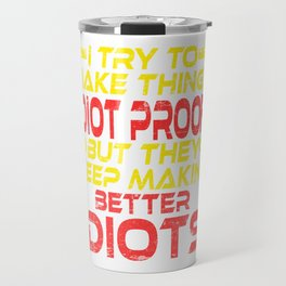 "Are you a Surveyor? ""I Try To Make Things Idiot Proof Better Idiots'' T-shirt Design Wrench Gears Travel Mug"