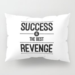 Success Is The Best Revenge (White) Quote Pillow Sham