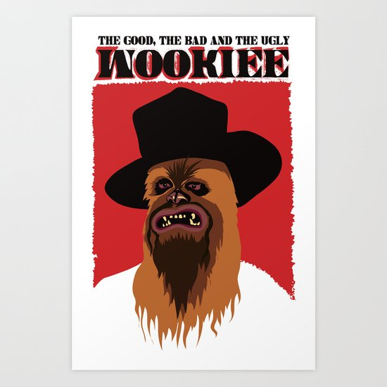 The Good, The Bad and The Ugly Wookie Art Print