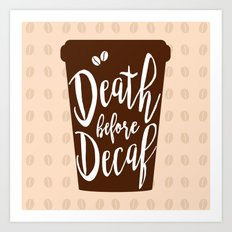 Death before Decaf - Coffee Art Print