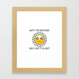 What if the Hokey-Pokey Really is What it's All About? Framed Art Print