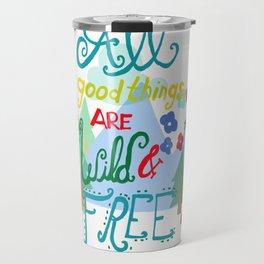 All Good Things are Wild & Free Travel Mug