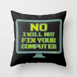 No, I Will Not Fix Your Computer. - Gift Throw Pillow