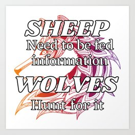 Sheep need to be fed information, Wolves hunt for it Art Print
