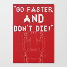Go Faster, And Don't Die! Canvas Print