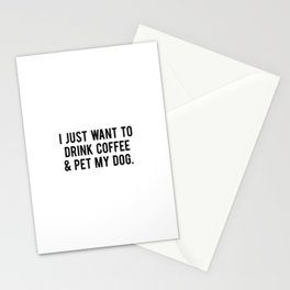 I just want to drink coffee and pet my dog Stationery Cards