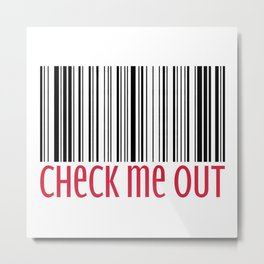 Check Me Out Funny Quote Metal Print