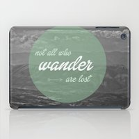 not all who wander iPad Cases featuring not all those who wander by AnnaGo