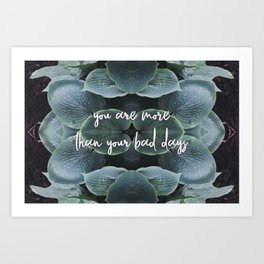 Don't Let Your Bad Days Define You Art Print
