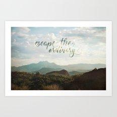 escape the ordinary Art Print