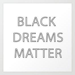 Black Dreams Matter Art Print