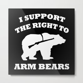 I Support The Right To Arm Bears Metal Print