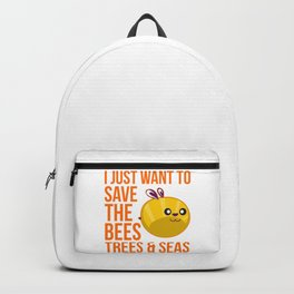 I Just Want to Save the Bees Trees and Seas Backpack