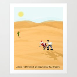 Santa in the desert,  getting punched by a greaser. Art Print