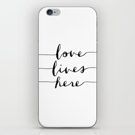 Love Lives Here black and white typography poster for home bedroom apartment room wall art decor iPhone Skin