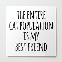 Cat Population Best Friend Funny Quote Metal Print