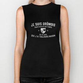 je suis dromois pour gagner du temps on va dire que Jai toujours raison paris t-shirts Biker Tank