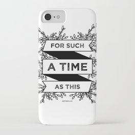 For such a time as this - Esther 4:14 iPhone Case