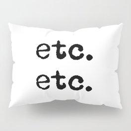 etc. etc. Pillow Sham