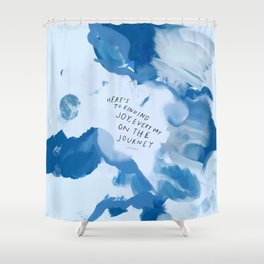 """""""Here's To Finding Joy, Every Day On The Journey"""" Shower Curtain"""
