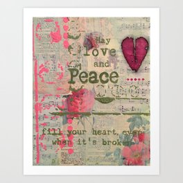 May Love and Peace fill your heart, even when it is broken Art Print