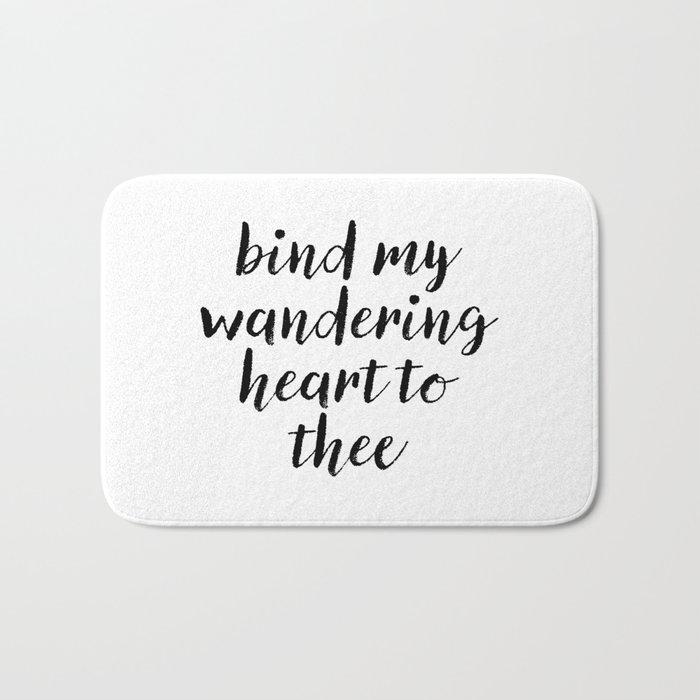 Bind My Wandering Heart To Thee Bath Mat