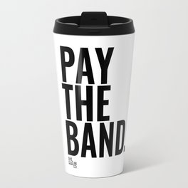 Pay The Band Travel Mug