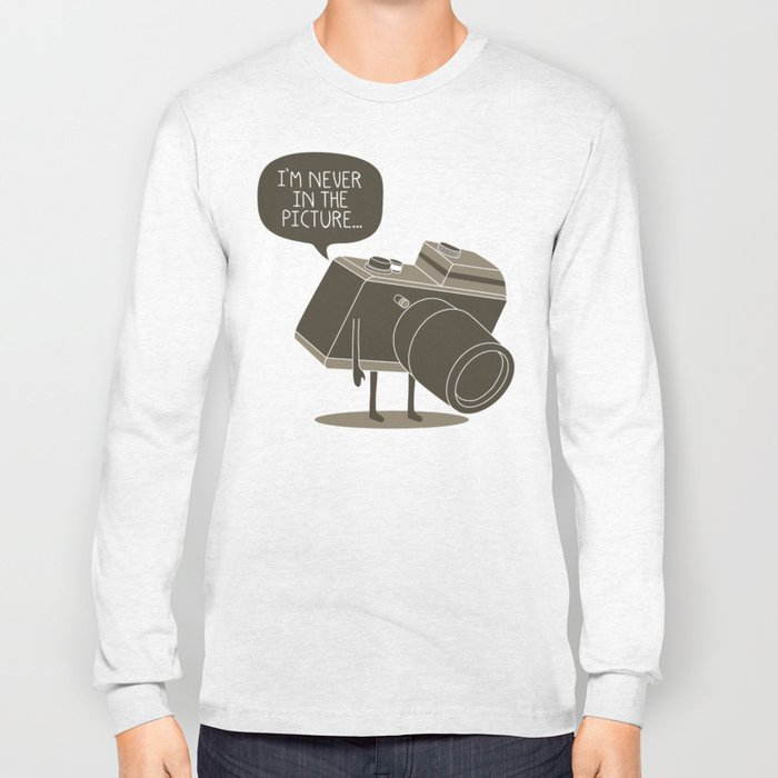 Never in the picture... Long Sleeve T-shirt
