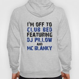 I'm Off To Club Bed Featuring DJ Pillow and Mc Blanky Hoody