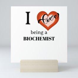 I LOVE BEING A BIOCHEMIST Mini Art Print