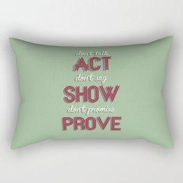 Motivational, inspiring Quote, ACT - SHOW - PROVE, inspiration, motivational Rectangular Pillow