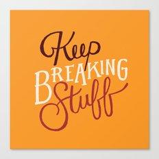 Keep Breaking Stuff Canvas Print