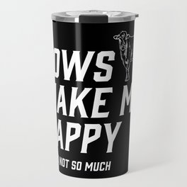 Cows Make Me Happy - You Not So Much Travel Mug