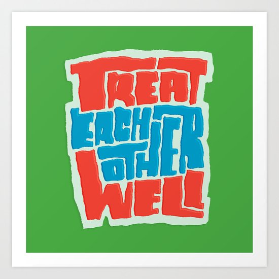 Treat Each Other Well Art Print