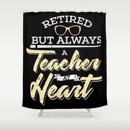 Always Teacher At Heart Teacher Retirement Retired School Gifts Shower Curtain