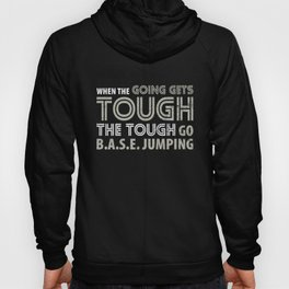 When the Going gets Tough the Tough go BASE Jumping T Shirt Hoody