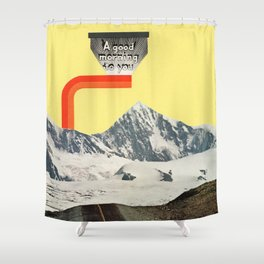 A Good Morning To You Shower Curtain