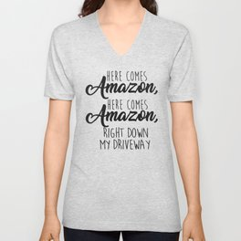 Here Comes Amazon Right Down My Driveway Unisex V-Neck