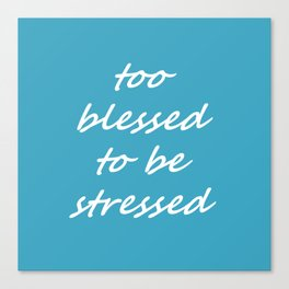 too blessed to be stressed - aqua Canvas Print